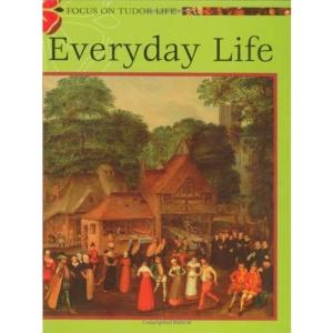 Everyday Tudor Life (Focus on Tudor Life)