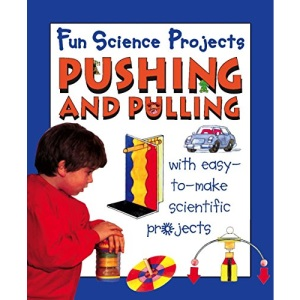 Pushing and Pulling (Fun Science Projects)