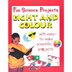 Light and Colour (Fun Science Projects)
