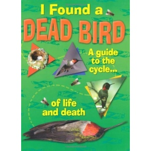 I Found a Dead Bird: A Guide the the Cycle of Life and Death