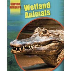 Wetland Animals (Saving Wildlife)