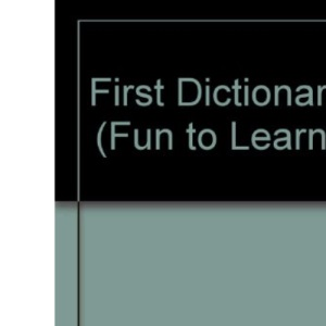 First Dictionary (Fun to Learn S.)