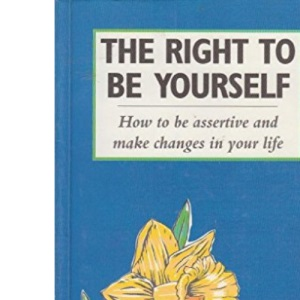 The Right to be Yourself: Woman's Guide to Assertiveness and Confidence