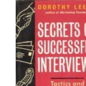 Secrets of Successful Interviews: Tactics and Strategies for Winning the Job You Really Want