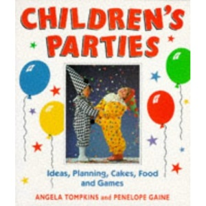 Children's Parties: Ideas, Planning, Cakes, Food and Games