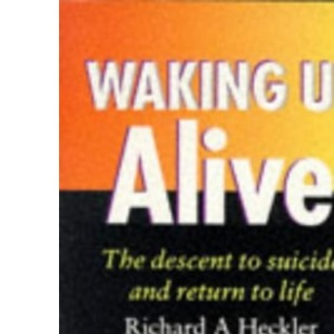 Waking Up Alive: The Descent to Suicide and Return to Life