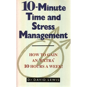 10-minute Time and Stress Management: How to Gain an Extra 10 Hours a Week