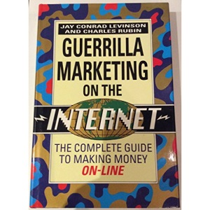 Guerrilla Marketing On the Internet: The Complete Guide to Making Money On-line