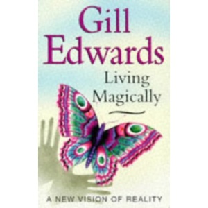 Living Magically: A New Vision of Reality