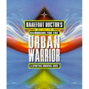 Barefoot Doctor's Handbook For The Urban Warrior: A spiritual survival guide