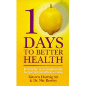 10 Days to Better Health: A Step-by-Step Programme to Restore Health and Vitality