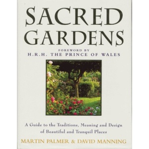 Sacred Gardens: Inspirational and Practical Ideas for Creating Peaceful and Tranquil Places