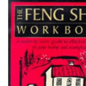 The Feng Shui Workbook: A Room by Room Guide to Effective Feng Shui in Your Home and Workplace