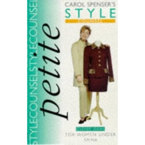 Carol Spenser's Style Counsel: Petite - Clever Ideas for Women Under 5ft.4in