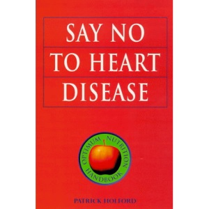 Say No to Heart Disease: The Drug-Free Guide to Preventing and Fighting Heart Disease (Optimum Nutrition Handbook)