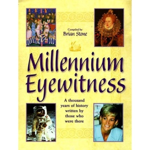 Millennium Eyewitness: A Thousand Years of History Written by Those Who Were There