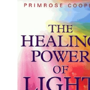 The Healing Power of Light: A Comprehensive Guide to the Healing and Transformational Powers of Light