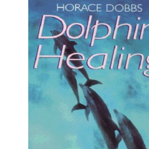 Dolphin Healing: The Science and Magic of Dolphins