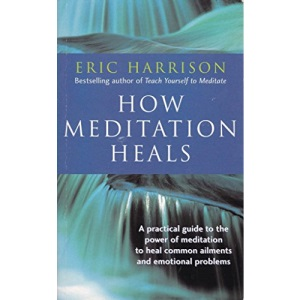 How Meditation Heals: A Practical Guide to Healing Your Body and Your Mind