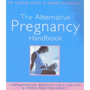 The Alternative Pregnancy Handbook: Complementary Remedies for a Healthy and Stress-free Pregnancy