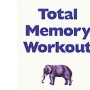 Total Memory Workout: Eight Easy Steps to Maximum Memory Fitness