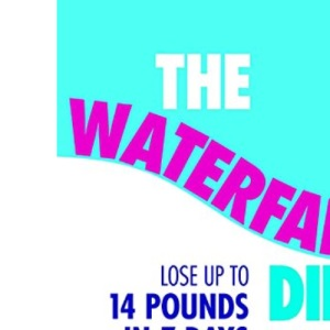The Waterfall Diet: Lose Up to 14 Pounds in Seven Days by Controlling Fluid Retention