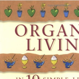 Organic Living in 10 Simple Lessons