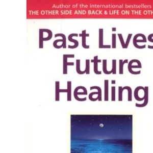 Past Lives, Future Healing: A Psychic Reveals How You Can Heal the Present Through Exploring Your Past Lives
