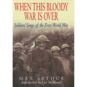 When This Bloody War is Over: Soldiers' Songs of the First World War