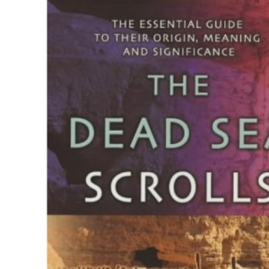 The Dead Sea Scrolls: The Essential Guide to Their Origin, Meaning and Significance