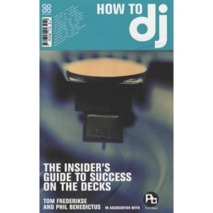 How to DJ: The Definitive Guide to Success on the Decks