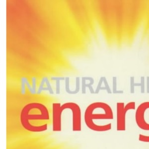 Natural Highs: Energy - 25 Ways to Increase Your Energy
