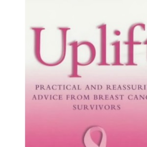 Uplift: Practical and Reassuring Advice from Breast Cancer Survivors
