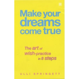 Make Your Dreams Come True: 8 Steps to Making Your Dreams Come True