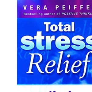 Total Stress Relief: Practical Solutions That Really Work