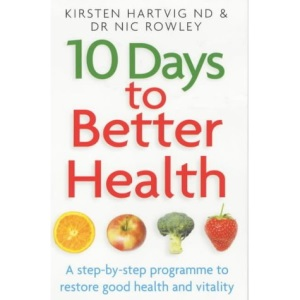 10 Days to Better Health: A Step-by-step Programme to Restore Good Health and Vitality