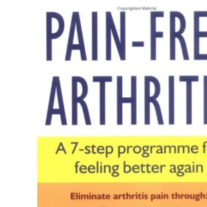 Pain-free Arthritis: A 7-step Programme for Feeling Better Again