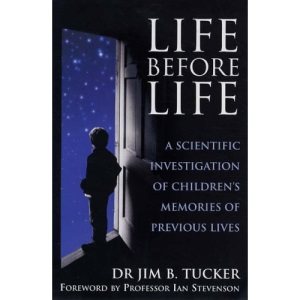 Life Before Life: Extraordinary Research into Children's Claims of Reincarnation