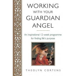 Working with Your Guardian Angel: An Inspirational 12-week Programme for Finding Your Life's Purpose