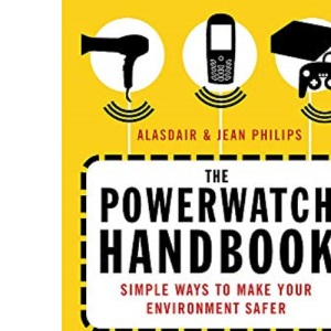 The Powerwatch Handbook: Simple Ways to Make You and Your Family Safer