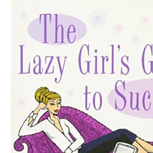 The Lazy Girl's Guide to Success