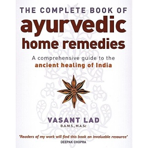 The Complete Book Of Ayurvedic Home Remedies: A comprehensive guide to the ancient healing of India