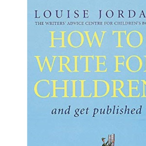 How to Write for Children: And Get Published
