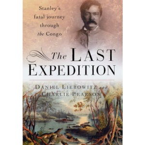 The Last Expedition: Stanley's Fatal Journey Through the Congo