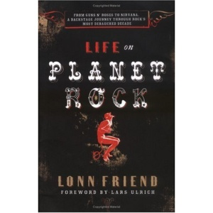 Life on Planet Rock: From Guns N' Roses to Nirvana - A Backstage Journey Through Rock's Most Debauched Decade: From Guns N' ... Journey Through Rock's Most Debauched Decade