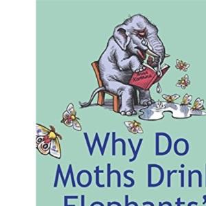 Why Do Moths Drink Elephants' Tears?: And Other Zoological Curiosities