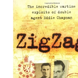 Zigzag - The Incredible Wartime Exploits of Double Agent Eddie Chapman