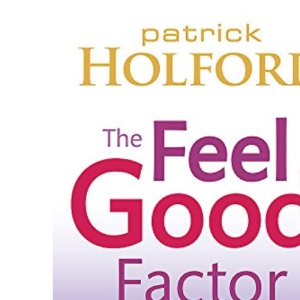 The Feel Good Factor: 10 Proven Ways to Boost Your Mood and Motivate Yourself