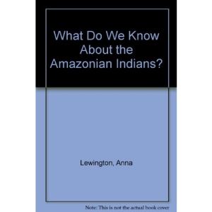 What Do We Know About the Amazonian Indians? (What Do We Know About?)