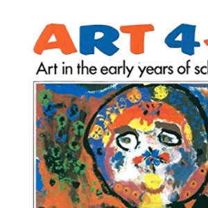 Art 4 to 11: Art in the Early Years of Schooling
